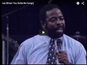 "Les Brown – ""You Gotta Be Hungry"""
